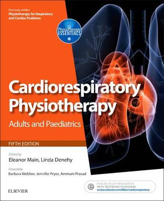 Cardiorespiratory Physiotherapy: Adults and Paediatrics : [Formerly Physiotherapy for Respiratory and Cardiac Problems]