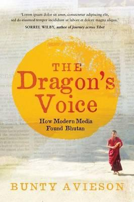 The Dragon's Voice : How Modern Media Found Bhutan