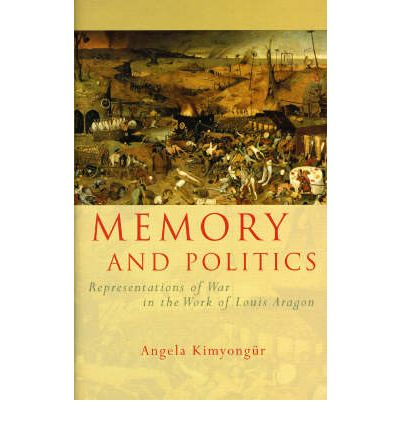 Memory and Politics: Representations of War in the Work of Louis Aragon  Fren...