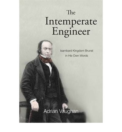 Ebook download completo The Intemperate Engineer : Isambard Kingdom Brunel in His Own Words PDF by Adrian Vaughan
