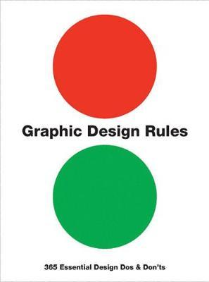 Graphic Design Rules : 365 Essential Design Dos and Don'ts