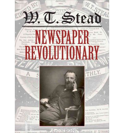 WT Stead: Newspaper Revolutionary