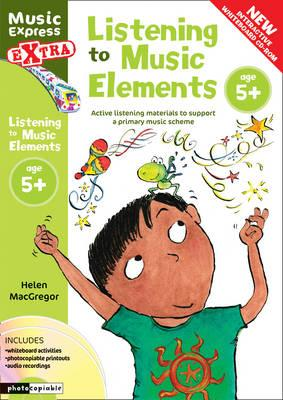 Music Express Extra: Listening to Music Elements Age 5+: Active Listening Materials to Support a Primary Music Scheme