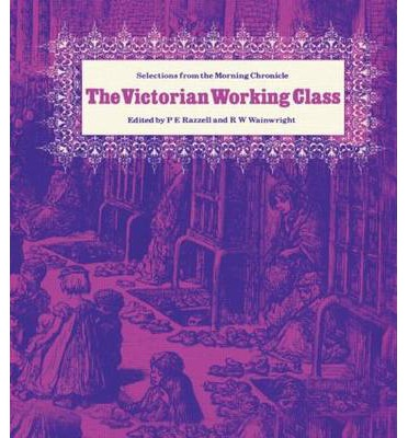 The Victorian Working Class : Selections from the