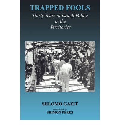 Trapped Fools : Thirty Years of Israeli Policy in the Territories