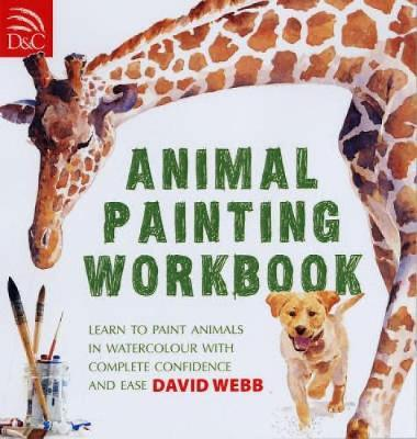 Animal Painting Workbook : Learn to Paint Animals in Watercolour with Complete Confidence and Ease