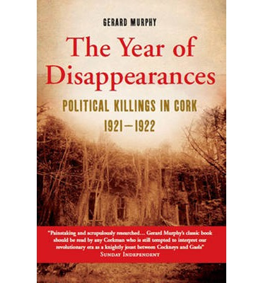 The Year of Disappearances : Political Killings in Cork 1921-1922