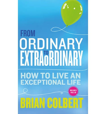 From Ordinary to Extraordinary: How to Live an Exceptional Life