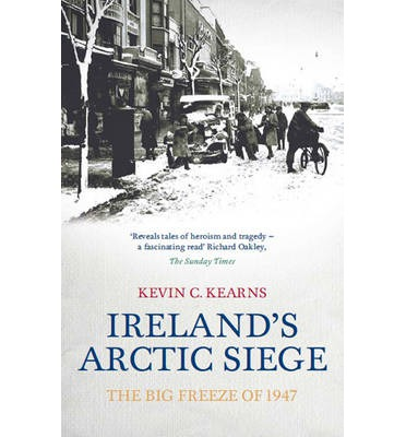 Ireland's Arctic Siege : The Big Freeze of 1947