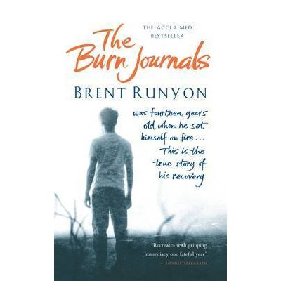 the burn journals by brent runyon essay The contender essays:  burn journals there were a lot of signs that brent runyon was going down hill before he got to the bottom.