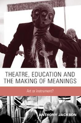 Theatre, Education and the Making of Meanings : Art or Instrument?