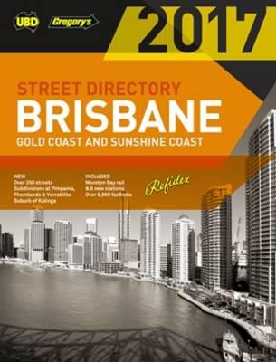 2017 Brisbane Refidex Street Directory 61st Ed : Includes Gold Coast & Sunshine Coast