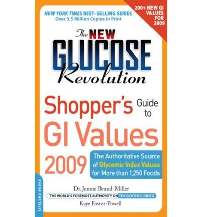 The New Glucose Revolution Shopper's Guide to GI Values 2009 : The Authoritative Source of Glycemic Index Values for More Than 1200 Foods