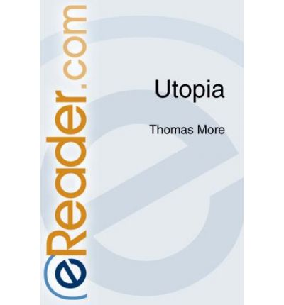 """an analysis of the utopia novel by thomas more Thomas more's use of dialogue in """"utopia"""" is not only practical but masterly laid out as well the text itself is divided into two parts the first, called """"book one"""",."""
