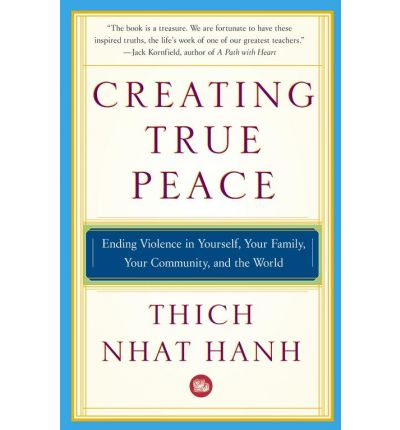 Creating True Peace : Ending Violence in Yourself, Your Family, Your Community and the World