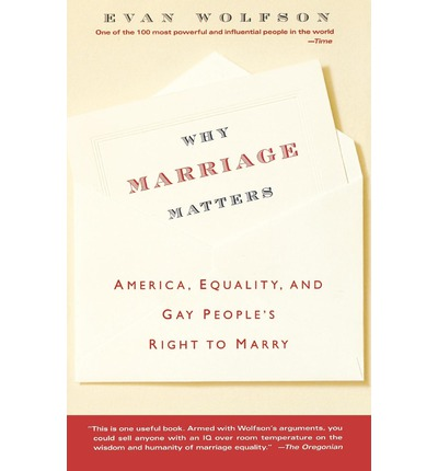 "what is marriage by evan wolfson For three decades, award-winning litigator evan wolfson has led the battle for the freedom of same-sex couples to marry called ""the indispensable man in bringing marriage equality to."
