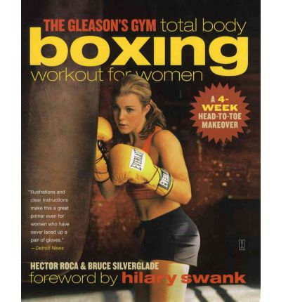 The Gleason's Gym Total Body Boxing Workout for Women : A 4-Week Head-to-Toe Makeover