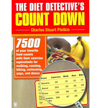 The Diet Detective's Count Down : 7500 of Your Favorite Food Counts with Their Exercise Equivalents for Walking, Running, Biking, Swimming, Yoga, and D