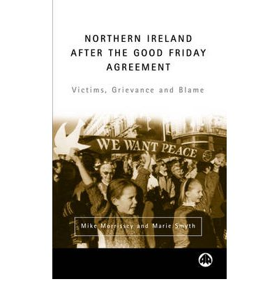 Northern Ireland After the Good Friday Agreement : Victims, Grievance and Blame