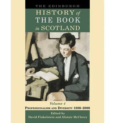 The Edinburgh History of the Book in Scotland: Professionalism and Diversity 1880-2000 v. 4