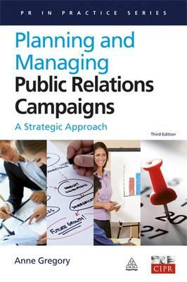 Planning and Managing Public Relations Campaigns : A Strategic Approach