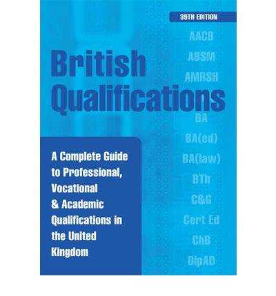 British Qualifications : A Complete Guide to Professional, Vocational and Academic Qualifications in the UK