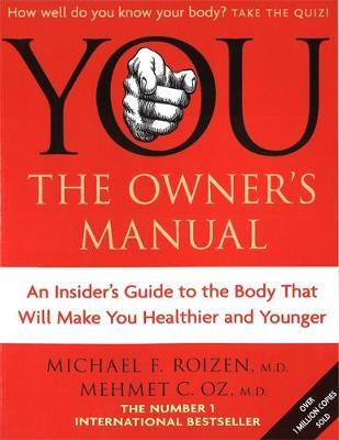 You - The Owner's Manual : An Insider's Guide to the Body That Will Make You Healthier and Younger