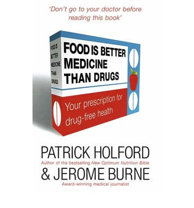 Food is Better Medicine Than Drugs : Your Prescription for Drug-free Health