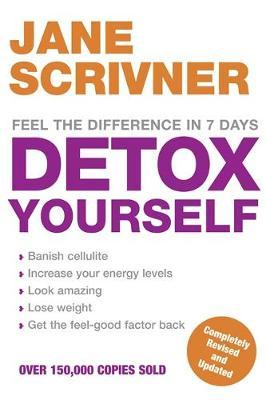 Detox Yourself : Feel the Benefits After Only 7 Days