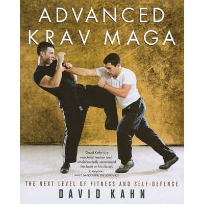 Advanced Krav Maga : The Next Level of Fitness and Self-defence