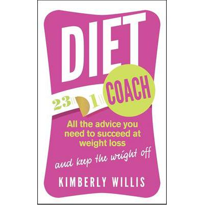 The Diet Coach : All the Advice You Need to Succeed at Weight Loss (and Keep the Weight Off)