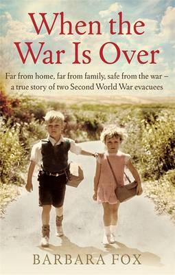 When the War is Over : Far from Home, Far from Family, Safe from the War - A True Story of Two Second World War Evacuees