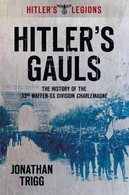 Hitler's Gauls : The History of the 33rd Waffen-SS Division Charlemagne