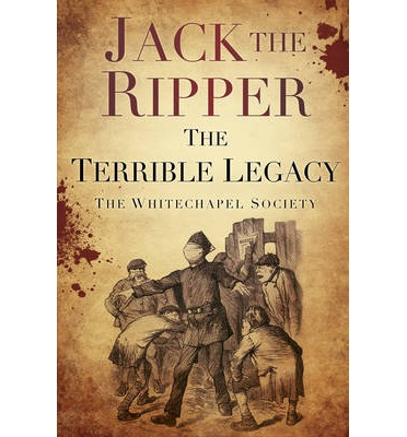 Jack the Ripper : The Terrible Legacy