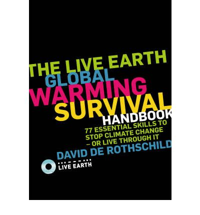The Live Earth Global Warming Survival Handbook : 77 Essential Skills to Stop Climate Change or Live Through it