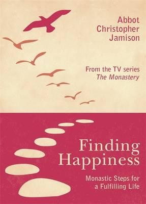 Finding Happiness : Monastic Steps for a Fulfilling Life