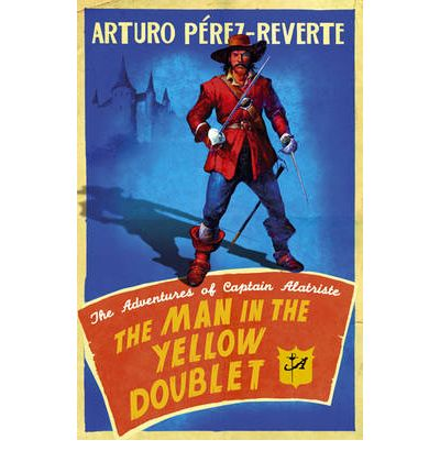 The Man In The Yellow Doublet: The Adventures of Captain Alatriste