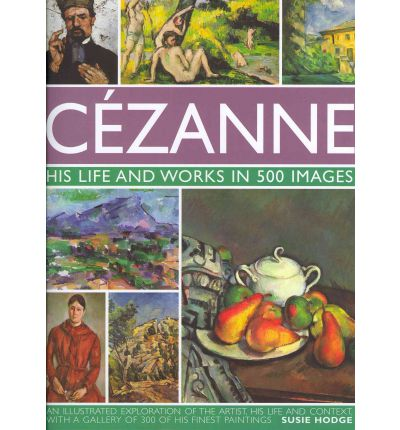 Cezanne : His Life and Works in 500 Images