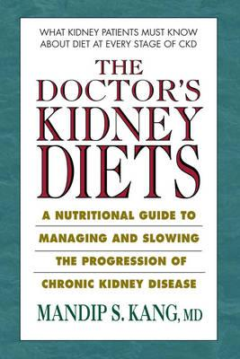 The Doctor's Kidney Diets : A Nutritional Guide to Managing and Slowing the Progression of Chronic Kidney Disease