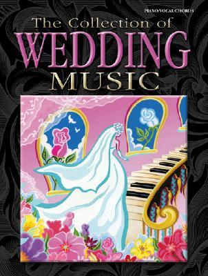 The Collection of Wedding Music : Piano/Vocal/Chords