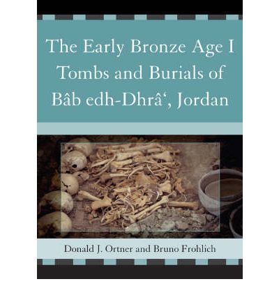 The Early Bronze Age I Tombs and Burials of Bab Edh-Dhra', Jordan: Tombs and Burials of Bab Edh-Dhra', Jordan Pt. 1