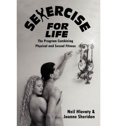 Sexercise for Life : The Program Combining Physical and Sexual Fitness