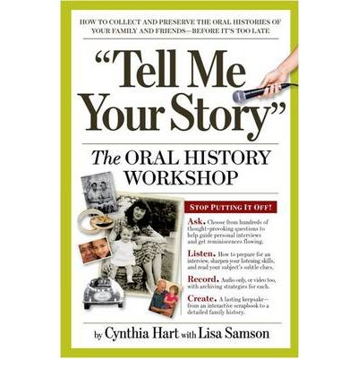 Tell Me Your Story : How to Collect and Preserve Your Family's Oral History