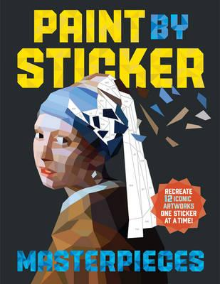 Paint by Sticker Masterpieces : Recreate 12 Iconic Artworks One Sticker at a Time!