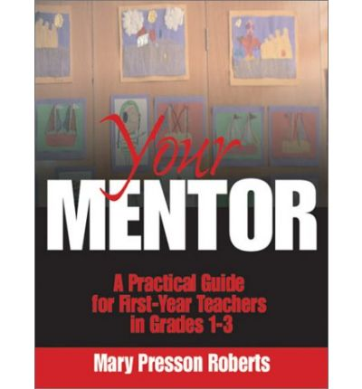 Your Mentor : A Practical Guide for First-year Teachers in Grades 1-3