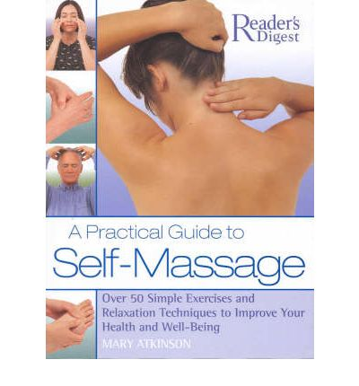 A Practical Guide to Self-massage : Over 50 Simple Exercises and Relaxation Techniques to Improve Your Health and Well-being