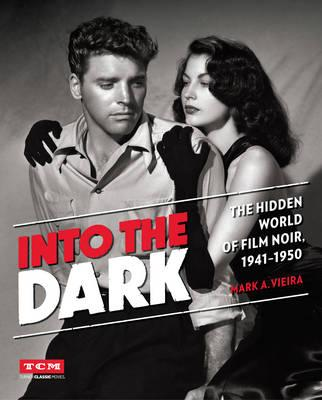 Into the Dark: The Hidden World of Film Noir, 1941-1950