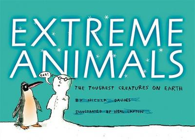 Extreme Animals : The Toughest Creatures on Earth