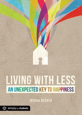 Living with Less : An Unexpected Key to Happiness