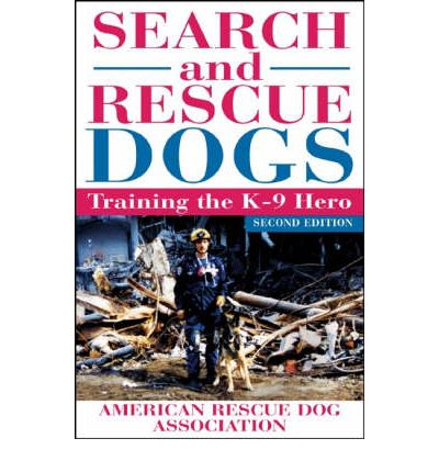 Search and Rescue Dogs : Training the K-9 Hero